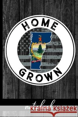 Home Grown - Notebook: West Virginia Native Quote With WV State & American Flags & Rustic Wood Graphic Cover Design - Show Pride In State And Hj Designs 9781689349352