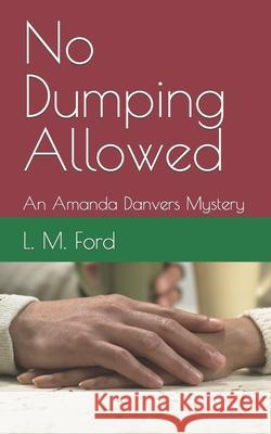 No Dumping Allowed: An Amanda Danvers Mystery L. M. Ford 9781689349949