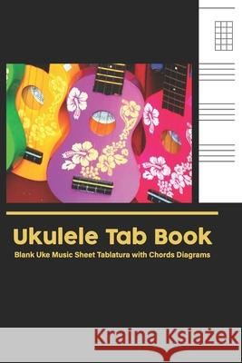 Ukulele Tab Book: Blank Uke Music Sheet Tablature Songwriting Ukulele Music Song with Chords Diagrams Lyric Lines Tab Blank Manuscript P Karen P 9781689446105