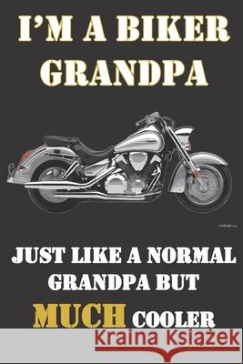 I'm a biker grandpa. Just like a normal grandpa but much cooler.: Funny gag bikers gift notebook for grandfathers who love or own motorcycles. In his Biker Notebooks 9781689586061