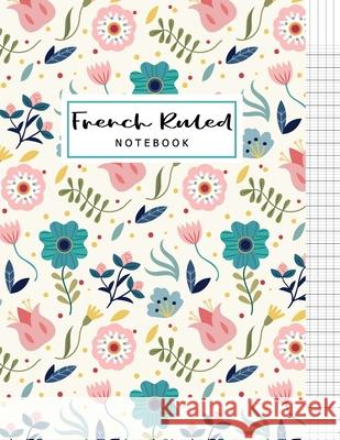 French Ruled Notebook: French Ruled Paper Seyes Grid Graph Paper French Ruling For Handwriting, Calligraphers, Kids, Student, Teacher. 8.5 x Alun Publishing 9781689872621