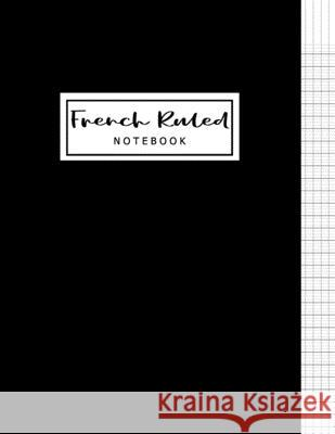 French Ruled Notebook: French Ruled Paper - Seyes Grid - Graph Paper - French Ruling For Handwriting, Calligraphers, Kids, Student, Teacher. Alun Publishing 9781689873697