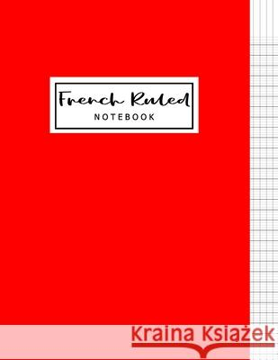 French Ruled Notebook: French Ruled Paper - Seyes Grid - Graph Paper - French Ruling For Handwriting, Calligraphers, Kids, Student, Teacher. Alun Publishing 9781689874458