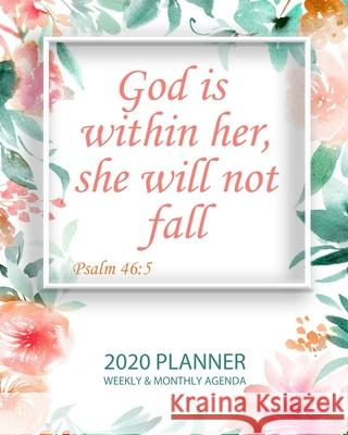 God is within her she will not fall: 2020 Weekly Planner: Jan 1, 2020 to Dec 31, 2020: Weekly & Monthly View Planner, Organizer & Diary: Watercolor Fl Elisabeth J. Green 9781689994569