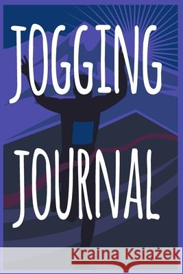 Jogging Journal: The perfect way to record your running progress - ideal gift for the runner in your life! Cnyto Runnin 9781690069119