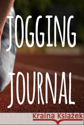 Jogging Journal: The perfect way to record your running progress - ideal gift for the runner in your life! Cnyto Runnin 9781690069164