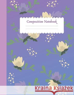 Composition Notebook: Wide Ruled Notebook Journal Flowers 100 Sheets 8.5 x 11 Sule Notebooks 9781690088509