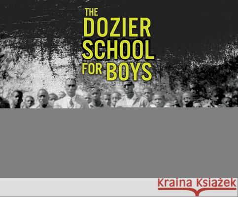 The Dozier School for Boys: Forensics, Survivors, and a Painful Past - audiobook Elizabeth a. Murray Steve Wojtas 9781690585626
