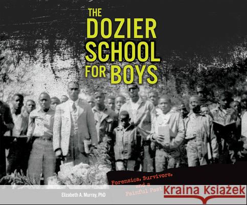 The Dozier School for Boys: Forensics, Survivors, and a Painful Past - audiobook Elizabeth a. Murray Steve Wojtas 9781690585664