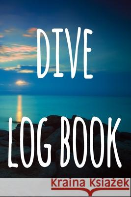 Dive Log Book: The perfect way to record your dives! Ideal gift for anyone you know who loves to suba dive! Cnyto Runnin 9781690721604