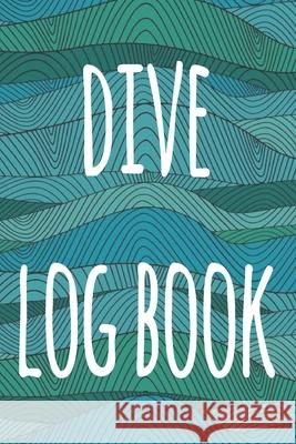 Dive Log Book: The perfect way to record your dives! Ideal gift for anyone you know who loves to suba dive! Cnyto Runnin 9781690721642