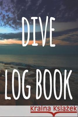 Dive Log Book: The perfect way to record your dives! Ideal gift for anyone you know who loves to suba dive! Cnyto Runnin 9781690721727
