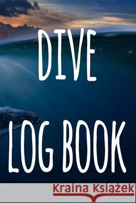 Dive Log Book: The perfect way to record your dives! Ideal gift for anyone you know who loves to suba dive! Cnyto Runnin 9781690721840