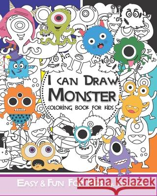 I can Draw Monster and Coloring Book for Kids: Easy & Fun Book for Kids Age 6 - 8 Emin J. Space 9781690739494
