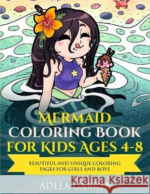 Mermaid Coloring Book For Kids Ages 4-8: Beautiful and Unique Coloring Pages for Girls and Boys Adela Garcia 9781690760030