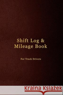 Shift Log & Mileage Book For Truck Drivers: Record Your Hours & Work Destination Log Including Notes Pages - Mens dark purple leather cover design Abatron Logbooks 9781691122516