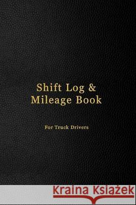 Shift Log & Mileage Book For Truck Drivers: Mileage and hours logbook for truckers, lorry drivers and delivery employees - Professional dark black lea Abatron Logbooks 9781691122530