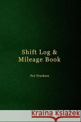 Shift Log & Mileage Book For Truckers: Record Your Hours & Work Destination Log Including Notes Pages for truckers - Faux dark green leather cover des Abatron Logbooks 9781691122592