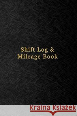 Shift Log & Mileage Book: Time sheet recoding book for professionals employed to drive - Truck, Taxi, Couriers - Black leather cover design Abatron Logbooks 9781691122615