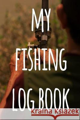 My Fishing Log Book: The perfect way to record your fishing trips! Ideal gift for anyone you know who loves to fish! Cnyto Fishin 9781691157365
