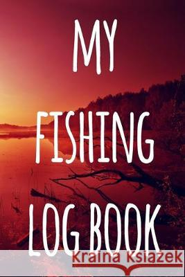 My Fishing Log Book: The perfect way to record your fishing trips! Ideal gift for anyone you know who loves to fish! Cnyto Fishin 9781691157419