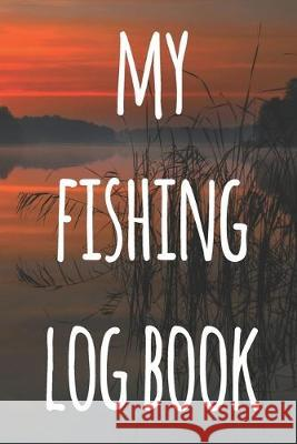 My Fishing Log Book: The perfect way to record your fishing trips! Ideal gift for anyone you know who loves to fish! Cnyto Fishin 9781691157471