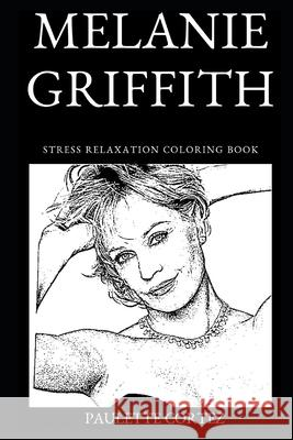 Melanie Griffith Stress Relaxation Coloring Book Paulette Cortez 9781691161447