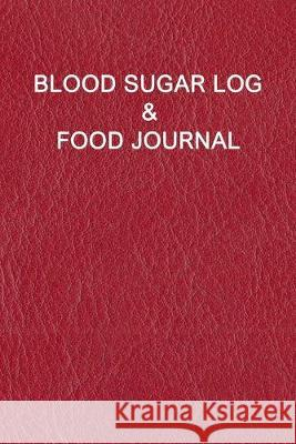 Blood Sugar Log & Food Journal: Professional and Comprehensive Diabetes Diary for Logging Blood Sugar(before & after) + Record Meals and Medication Us Gilmore Press Notebooks 9781691266067