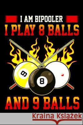 I am Bipooler I Play 8 Balls And 9 Balls: Funny Billiard Snooker Pool game Lover Diary Lined Notebook Paper 6