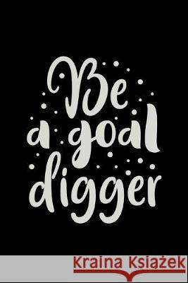 Be A Goal Digger: 2020 Monthly Goal Planner & Vision Board Journal For Women - Men & Women Entrepreneur Gifts Note Lovers 9781692014957