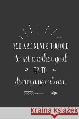 You Are Never Too Old To Set Another Goal: 2020 Monthly Goal Planner & Vision Board Journal - Men & Women Entrepreneur Gifts Note Lovers 9781692016593