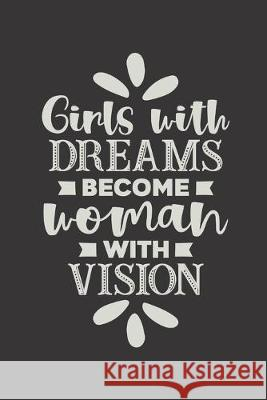 Girls With Dreams Become Women With Vision: 2020 Monthly Goal Planner & Vision Board Journal For Women - Men & Women Entrepreneur Gifts Note Lovers 9781692016708