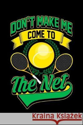 Don't Make Me Come To The Net: Tennis Game Player Lined Journal Notebook Cute Gift For Game lover Capo Publishing 9781692206987