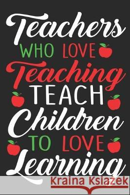 Teacher who love teaching teach children to love learning: Teacher College Ruled Composition Notebook (100 Page,6