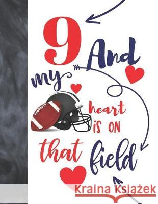 9 And My Heart Is On That Field: Football College Ruled Composition Writing School Notebook To Take Classroom Teachers Notes - Players Notepad For Boy Not So Boring Notebooks 9781692521097