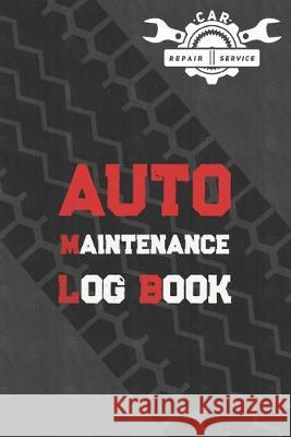 Auto Log Book: Car Maintenance Log Book, Vehicle Maintenance Log Book - Service and Repair Record Book. Log Date, Mileage, Repairs An Steve S. Blakeney 9781692902940