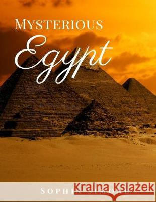 Mysterious Egypt: A Beautiful Photography Coffee Table Photobook Travel Tour Guide Book with Photo Pictures of the Spectacular Country a Sophia Simone 9781692932503