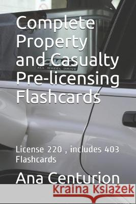 Complete Property and Casualty Pre-licensing Flashcards: License 220, includes 403 Flashcards Ana Centurion 9781693013843