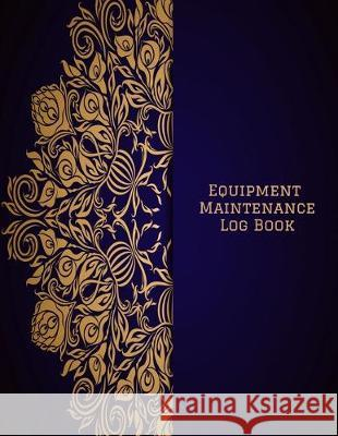 Equipment Maintenance Log Book: Daily Equipment Repairs & Maintenance Record Book for Business, Office, Home, Construction and many more Jason Soft 9781693167782