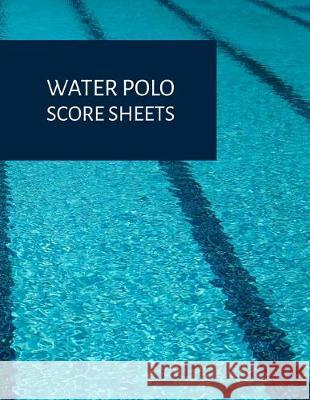 Water Polo Score Book: Scoresheet pad for recording games Mark W. Duffy 9781693317057
