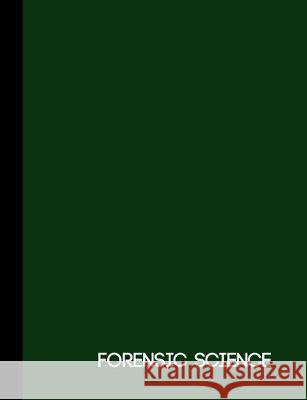 Forensic Science: Forest Green One Subject Notebook 120 pages college ruled Elementary Notebooks 9781693400711