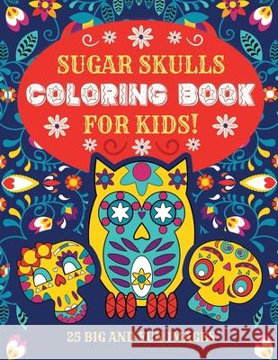 Sugar Skulls Coloring Book For Kids: 25 Big and Fun Images, 8.5 x 11 Inches (21.59 x 27.94 cm) Esperanza Colorin 9781693729324