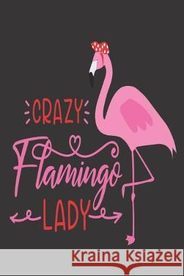 Crazy Flamingo Lady: Flamingo Gifts for Girls: Small lined Blank Composition Notebook to Write-in for girls who love pink colors Heavenlyjoycreations 9781693804267
