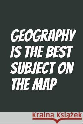 Geography Is The Best Subject On The Map: Blank Lined Notebook Mark O 9781693883101