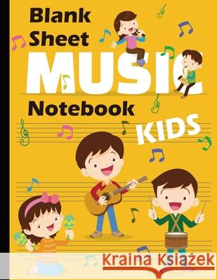 Blank Music Sheet Notebook Kids: Wide Staff Manuscript Paper for Kids: Large Size 8.5x11