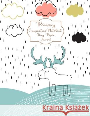 Primary Composition Notebook Story Paper Journal: Cute deer Primary journal for kids Primary Composition Notebook - Story Journal For Grades K-2 & 3 D Charlotte Jw 9781694216861