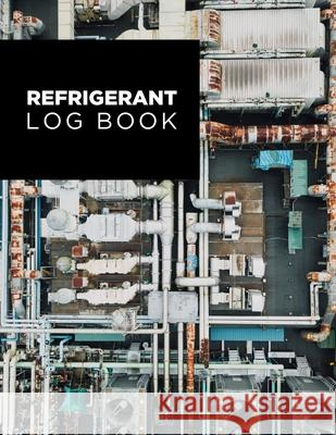 Refrigerant Log Book: Logbook for Refrigeration Engineers: Keep a detailed record of work carried out: Vol. 1 Kieran J. Mawhinney 9781694303325