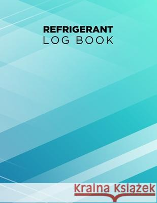 Refrigerant Log Book: Logbook for Refrigeration Engineers: Keep a detailed record of work carried out: Vol. 2 Kieran J. Mawhinney 9781694303592