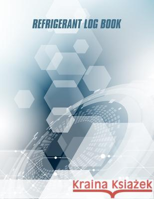 Refrigerant Log Book: Logbook for Refrigeration Engineers: Keep a detailed record of work carried out: Vol. 4 Kieran J. Mawhinney 9781694303691