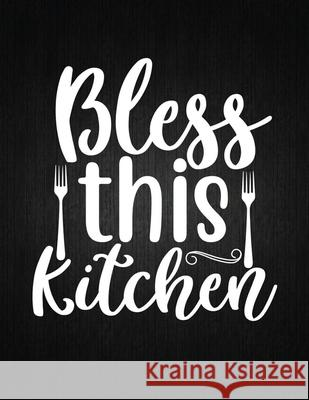 Bless this kitchen: Recipe Notebook to Write In Favorite Recipes - Best Gift for your MOM - Cookbook For Writing Recipes - Recipes and Not Recipe Journal 9781694315045
